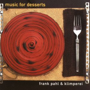 Frank Pahl & Klimperei, Music for desserts