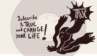 Subscribe to TRUC and change your life !